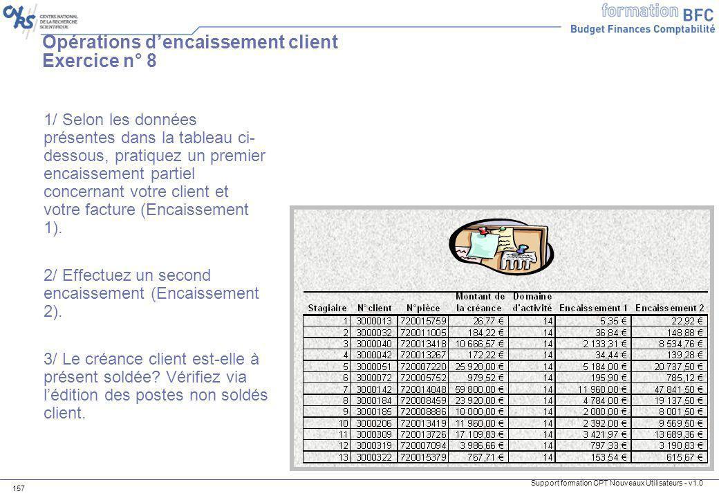Support formation CPT Nouveaux Utilisateurs - v1.0 157 1/ Selon les données présentes dans la tableau ci- dessous, pratiquez un premier encaissement p