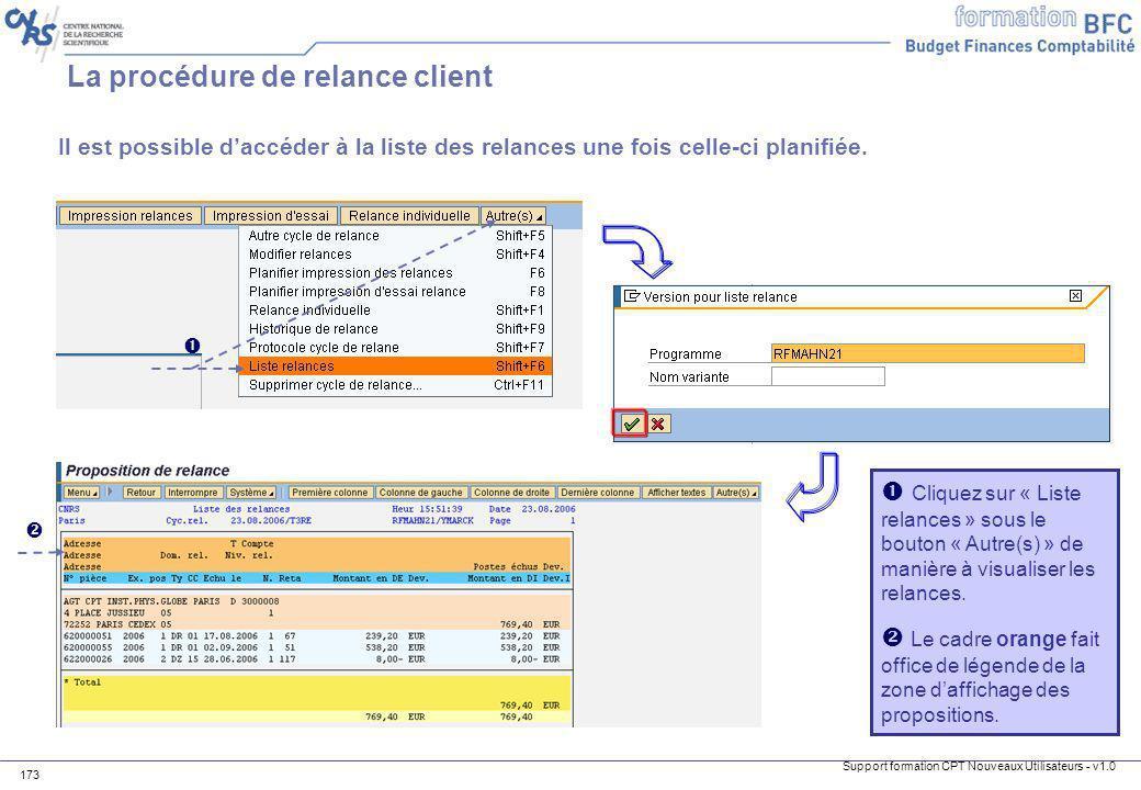 Support formation CPT Nouveaux Utilisateurs - v1.0 173 La procédure de relance client Il est possible daccéder à la liste des relances une fois celle-