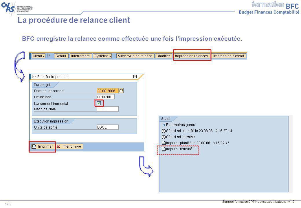 Support formation CPT Nouveaux Utilisateurs - v1.0 175 BFC enregistre la relance comme effectuée une fois limpression exécutée. La procédure de relanc