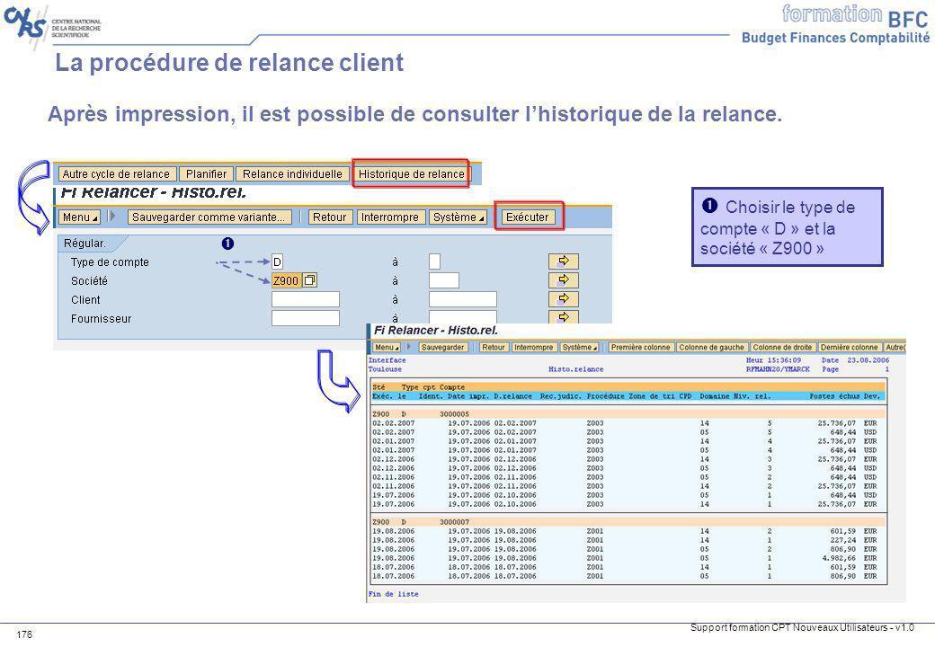 Support formation CPT Nouveaux Utilisateurs - v1.0 176 Après impression, il est possible de consulter lhistorique de la relance. La procédure de relan