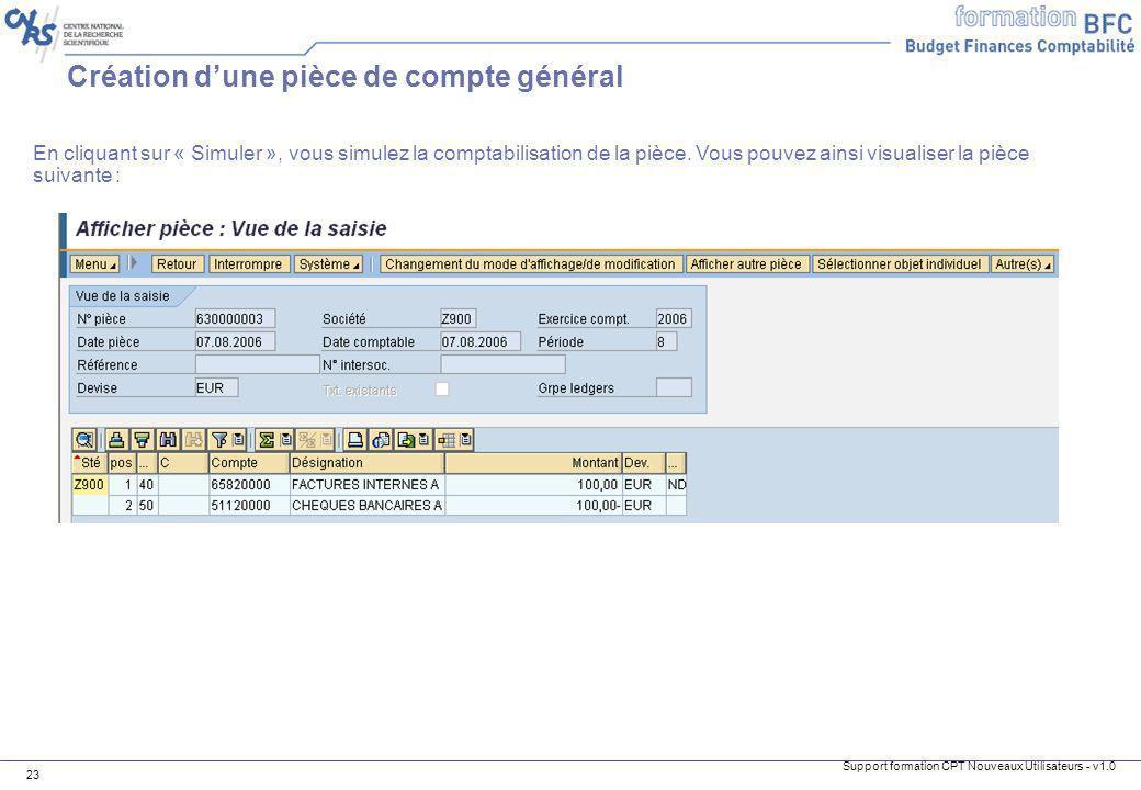 Support formation CPT Nouveaux Utilisateurs - v1.0 23 En cliquant sur « Simuler », vous simulez la comptabilisation de la pièce. Vous pouvez ainsi vis