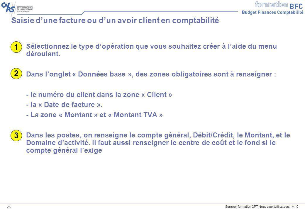 Support formation CPT Nouveaux Utilisateurs - v1.0 25 Saisie dune facture ou dun avoir client en comptabilité Sélectionnez le type dopération que vous
