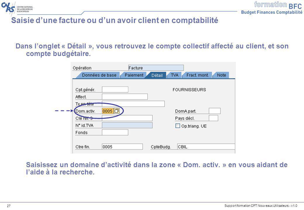 Support formation CPT Nouveaux Utilisateurs - v1.0 27 Dans longlet « Détail », vous retrouvez le compte collectif affecté au client, et son compte bud
