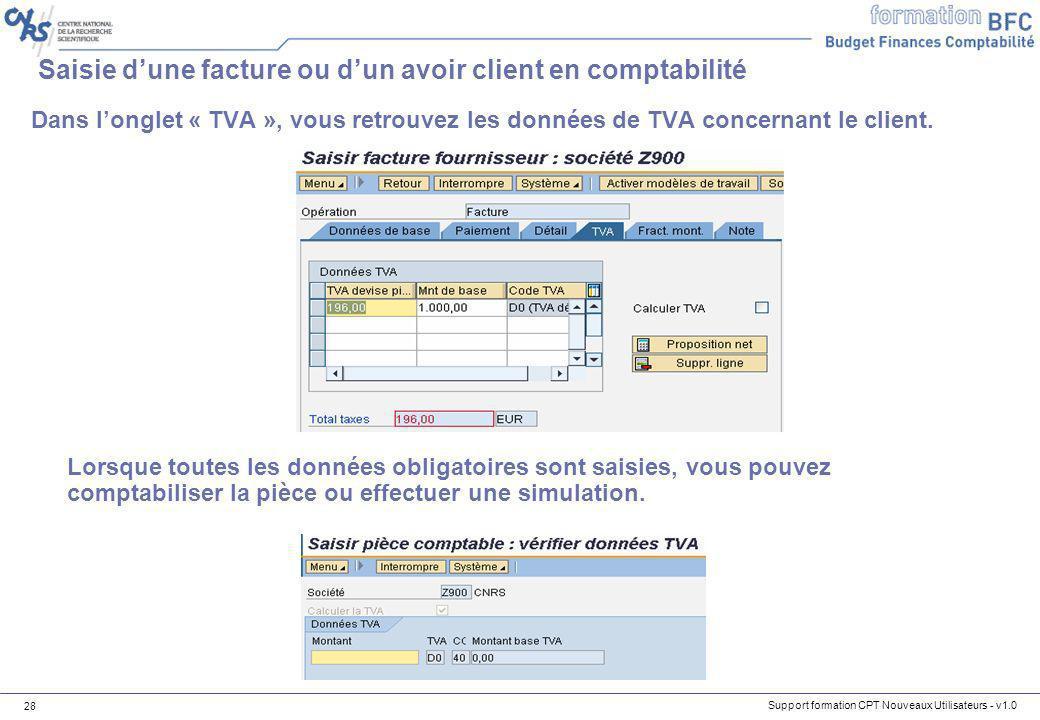 Support formation CPT Nouveaux Utilisateurs - v1.0 28 Dans longlet « TVA », vous retrouvez les données de TVA concernant le client. Saisie dune factur