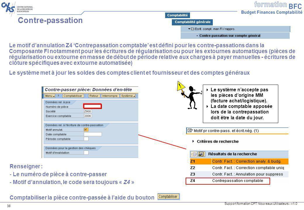Support formation CPT Nouveaux Utilisateurs - v1.0 38 Contre-passation Le motif dannulation Z4 Contrepassation comptable est défini pour les contre-pa