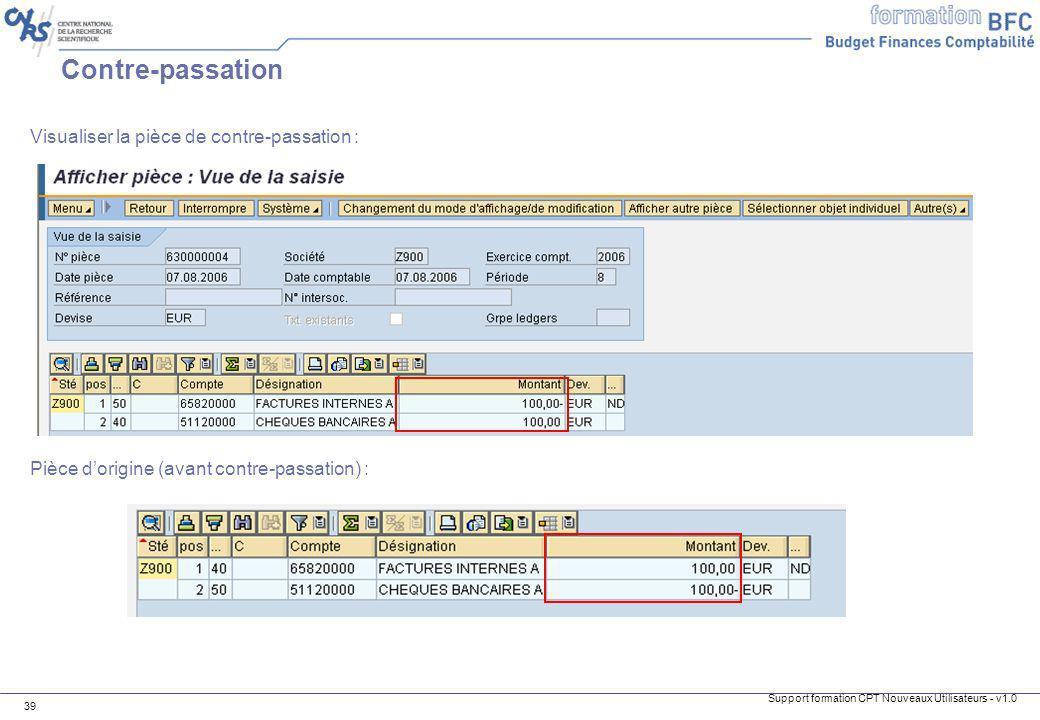 Support formation CPT Nouveaux Utilisateurs - v1.0 39 Contre-passation Visualiser la pièce de contre-passation : Pièce dorigine (avant contre-passatio