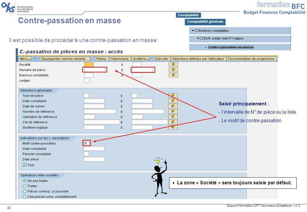 Support formation CPT Nouveaux Utilisateurs - v1.0 40 Contre-passation en masse Il est possible de procéder à une contre-passation en masse : Saisir p