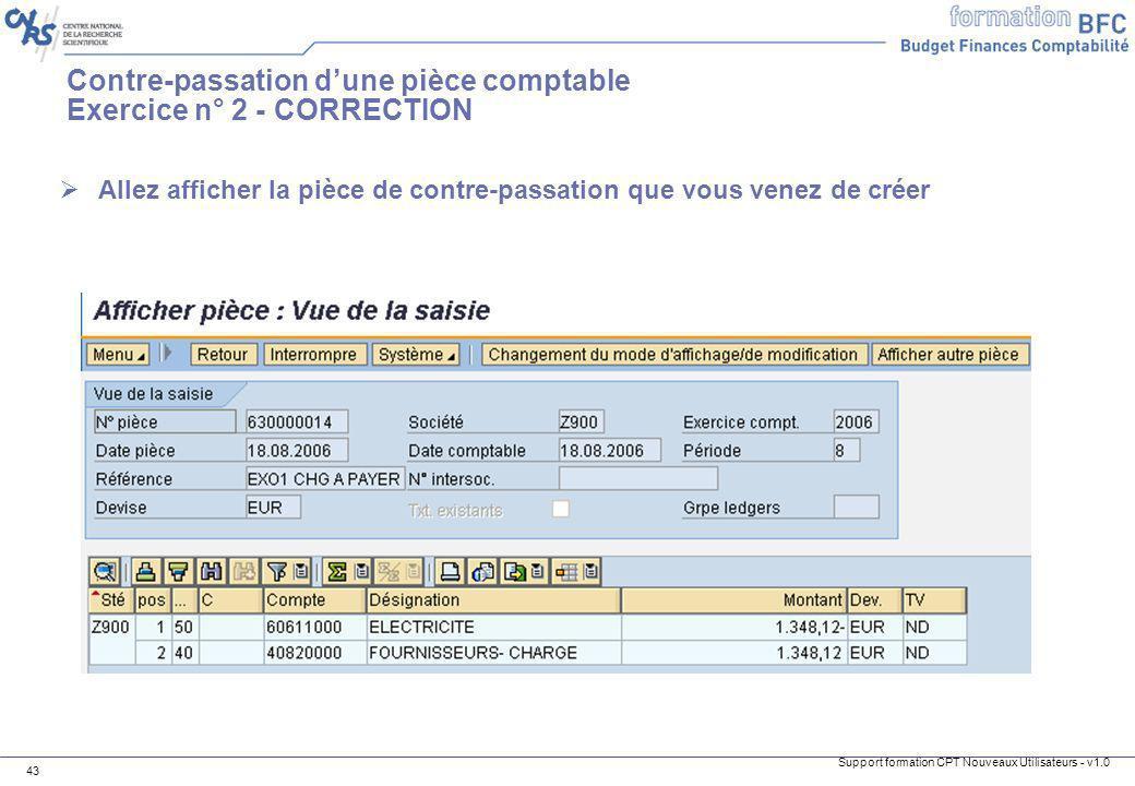 Support formation CPT Nouveaux Utilisateurs - v1.0 43 Allez afficher la pièce de contre-passation que vous venez de créer Contre-passation dune pièce
