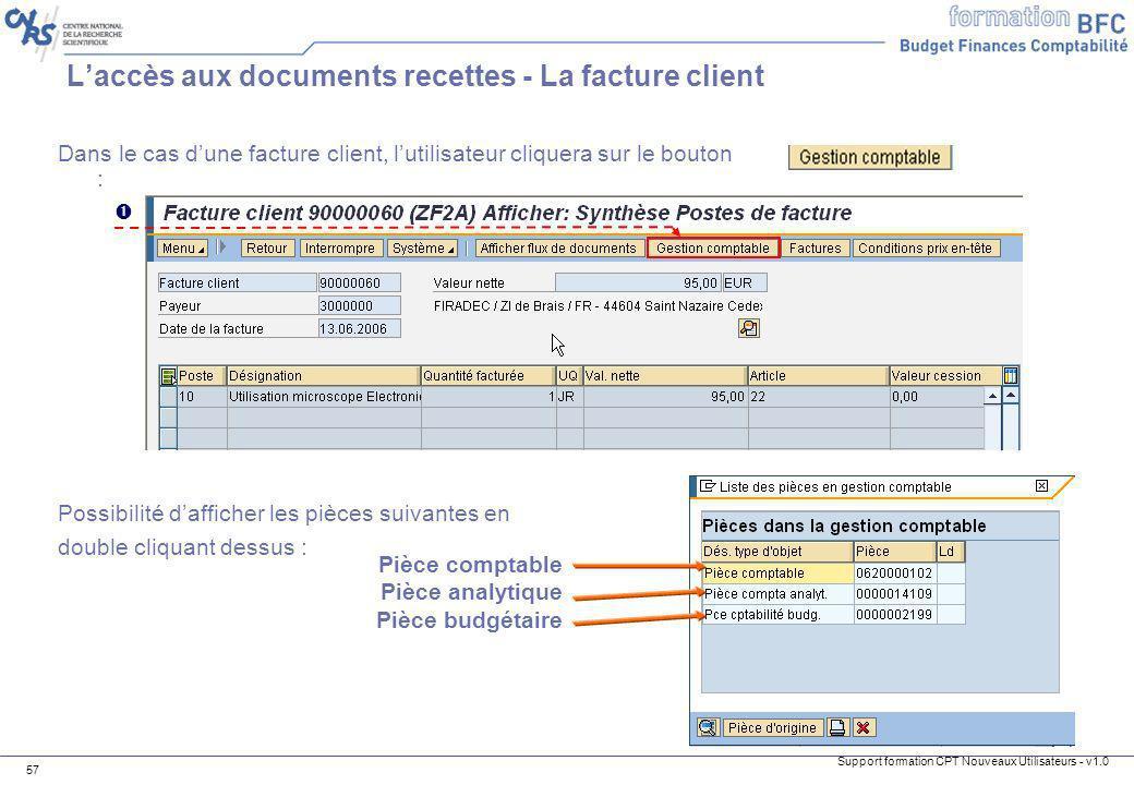 Support formation CPT Nouveaux Utilisateurs - v1.0 57 Dans le cas dune facture client, lutilisateur cliquera sur le bouton : Possibilité dafficher les