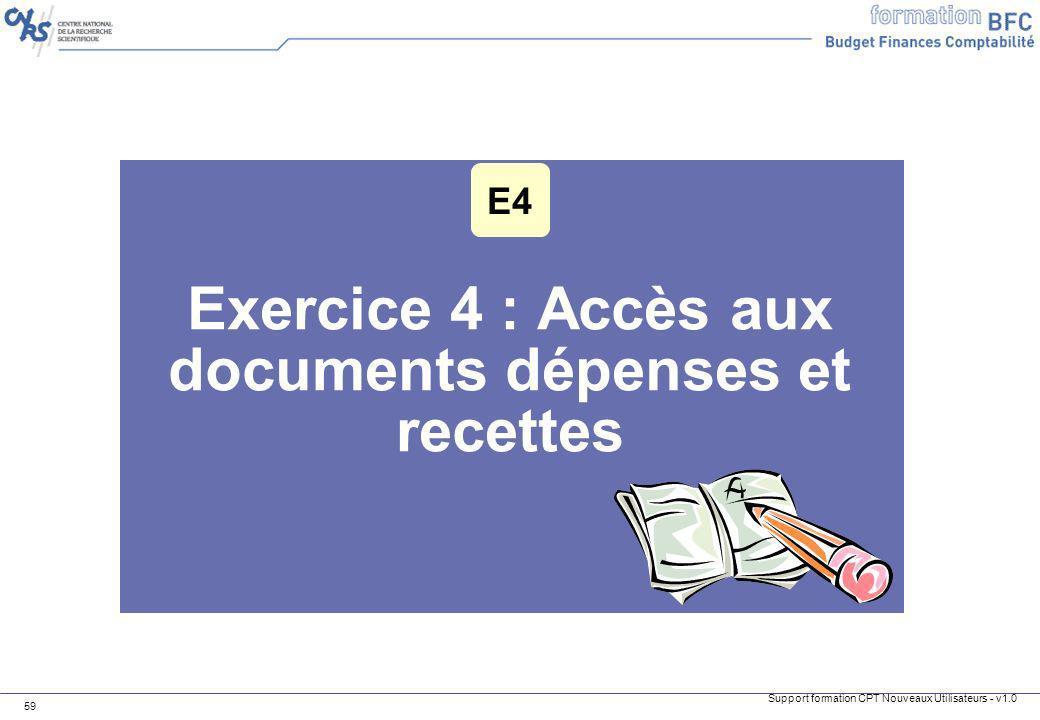 Support formation CPT Nouveaux Utilisateurs - v1.0 59 Exercice 4 : Accès aux documents dépenses et recettes E4