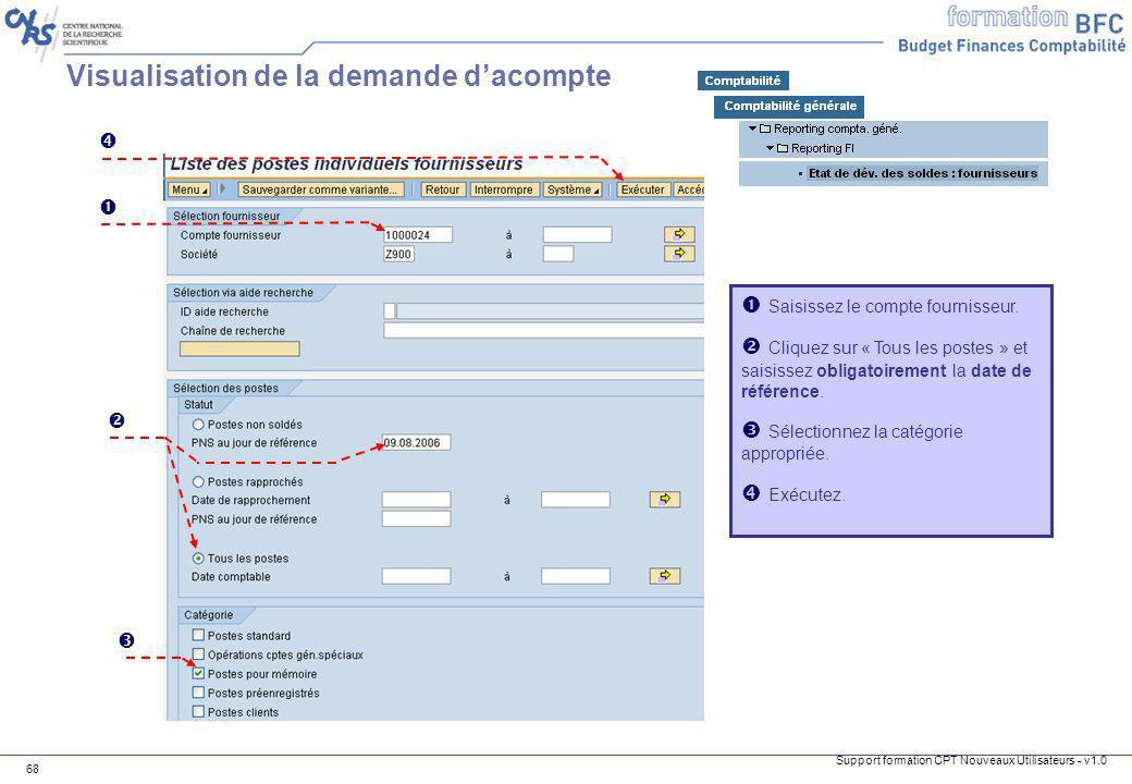 Support formation CPT Nouveaux Utilisateurs - v1.0 68 Saisissez le compte fournisseur. Cliquez sur « Tous les postes » et saisissez obligatoirement la