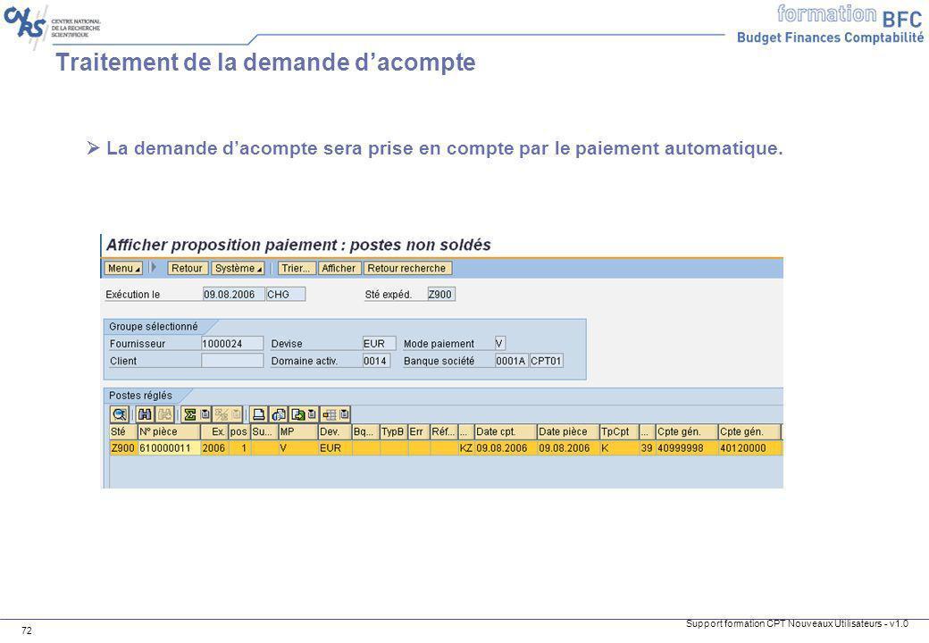 Support formation CPT Nouveaux Utilisateurs - v1.0 72 Traitement de la demande dacompte La demande dacompte sera prise en compte par le paiement autom