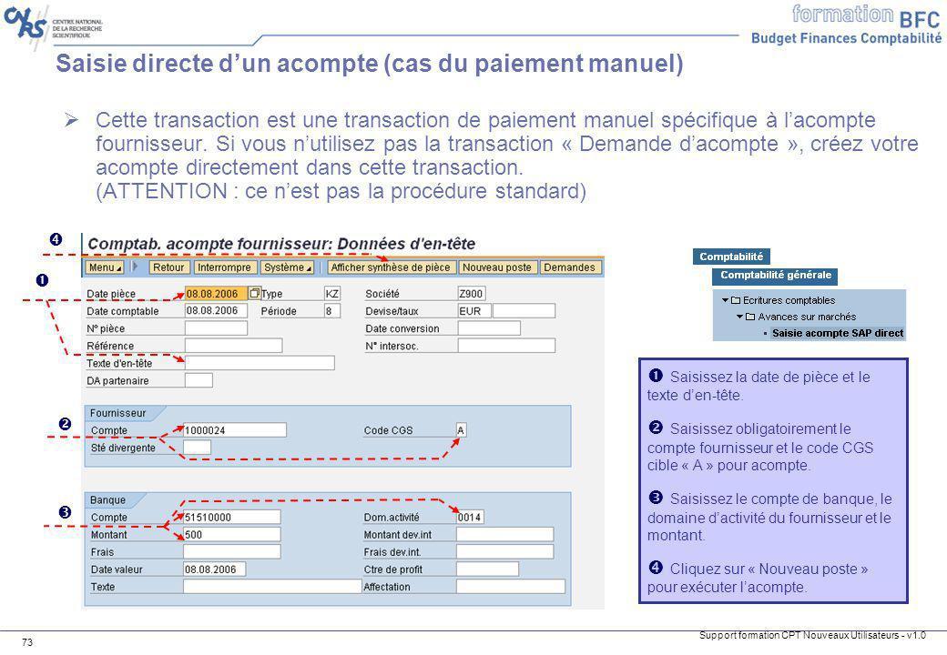 Support formation CPT Nouveaux Utilisateurs - v1.0 73 Saisie directe dun acompte (cas du paiement manuel) Cette transaction est une transaction de pai