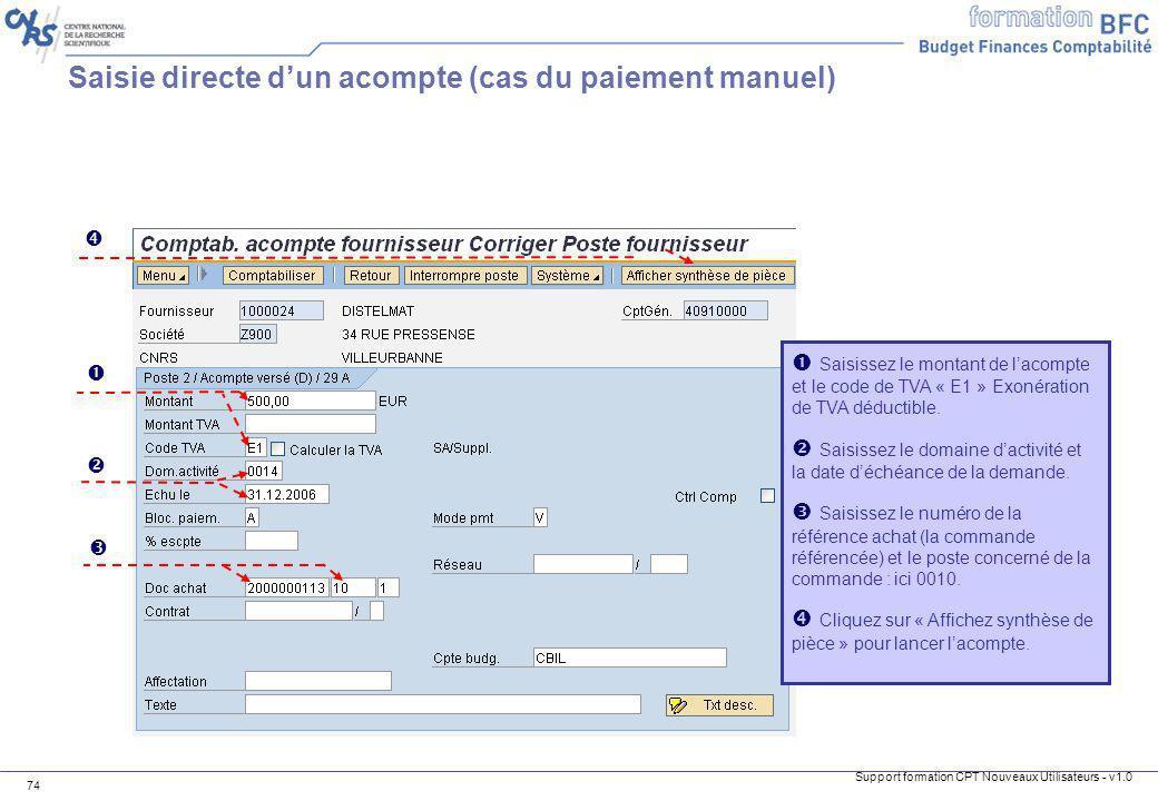 Support formation CPT Nouveaux Utilisateurs - v1.0 74 Saisissez le montant de lacompte et le code de TVA « E1 » Exonération de TVA déductible. Saisiss