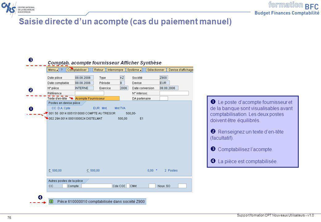 Support formation CPT Nouveaux Utilisateurs - v1.0 75 Le poste dacompte fournisseur et de la banque sont visualisables avant comptabilisation. Les deu
