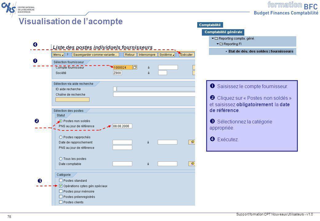 Support formation CPT Nouveaux Utilisateurs - v1.0 76 Saisissez le compte fournisseur. Cliquez sur « Postes non soldés » et saisissez obligatoirement