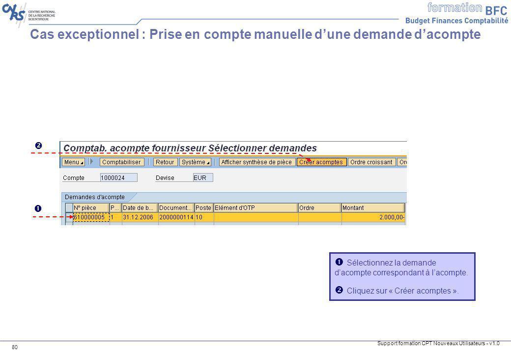 Support formation CPT Nouveaux Utilisateurs - v1.0 80 Cas exceptionnel : Prise en compte manuelle dune demande dacompte Sélectionnez la demande dacomp