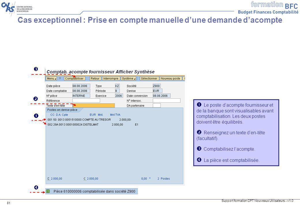 Support formation CPT Nouveaux Utilisateurs - v1.0 81 Cas exceptionnel : Prise en compte manuelle dune demande dacompte Le poste dacompte fournisseur