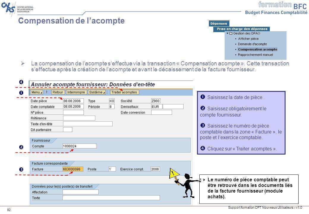 Support formation CPT Nouveaux Utilisateurs - v1.0 82 Compensation de lacompte La compensation de lacompte seffectue via la transaction « Compensation