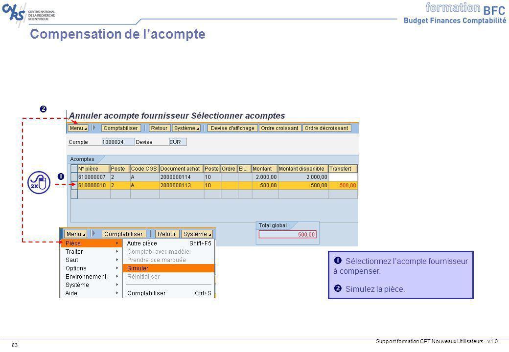 Support formation CPT Nouveaux Utilisateurs - v1.0 83 Compensation de lacompte Sélectionnez lacompte fournisseur à compenser. Simulez la pièce.