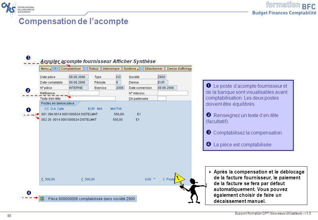 Support formation CPT Nouveaux Utilisateurs - v1.0 86 Le poste dacompte fournisseur et de la banque sont visualisables avant comptabilisation. Les deu