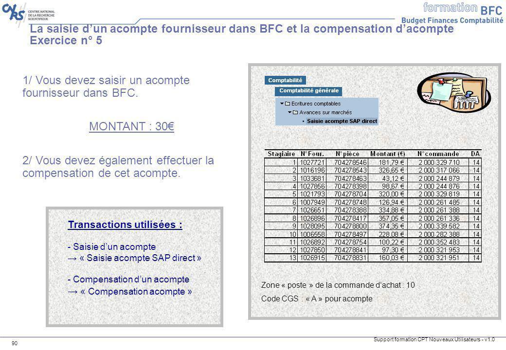 Support formation CPT Nouveaux Utilisateurs - v1.0 90 La saisie dun acompte fournisseur dans BFC et la compensation dacompte Exercice n° 5 1/ Vous dev