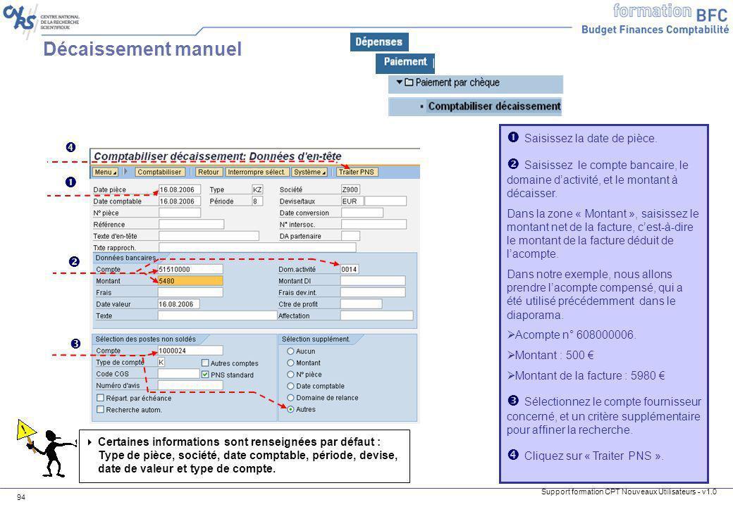 Support formation CPT Nouveaux Utilisateurs - v1.0 94 Décaissement manuel Saisissez la date de pièce. Saisissez le compte bancaire, le domaine dactivi