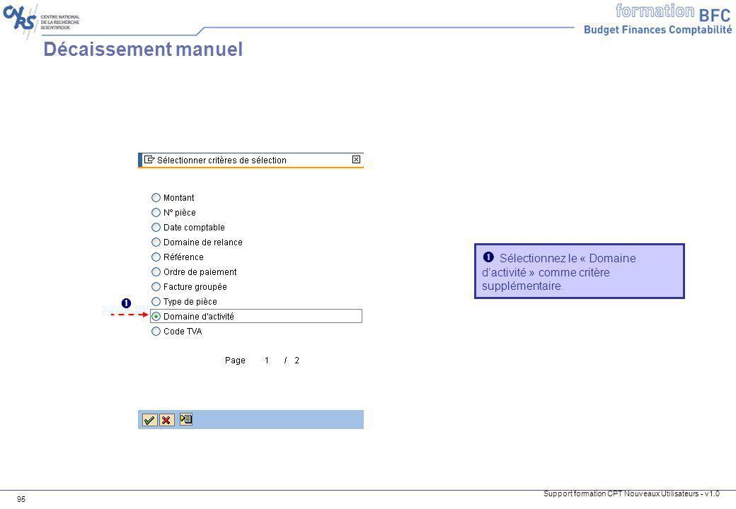 Support formation CPT Nouveaux Utilisateurs - v1.0 95 Sélectionnez le « Domaine dactivité » comme critère supplémentaire. Décaissement manuel