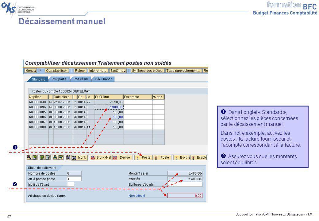 Support formation CPT Nouveaux Utilisateurs - v1.0 97 Dans longlet « Standard », sélectionnez les pièces concernées par le décaissement manuel. Dans n