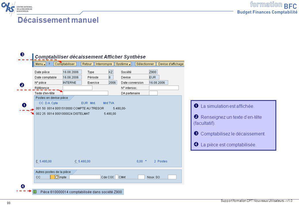 Support formation CPT Nouveaux Utilisateurs - v1.0 99 La simulation est affichée. Renseignez un texte den-tête (facultatif). Comptabilisez le décaisse