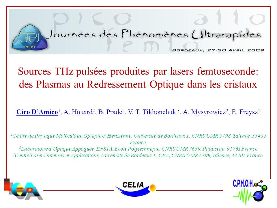 Sources THz pulsées produites par lasers femtoseconde: des Plasmas au Redressement Optique dans les cristaux Ciro DAmico 1, A. Houard 2, B. Prade 2, V