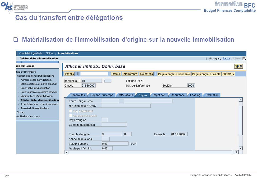 Support Formation Immobilisations V1.7 – 07/09/2007 107 Cas du transfert entre délégations Matérialisation de limmobilisation dorigine sur la nouvelle