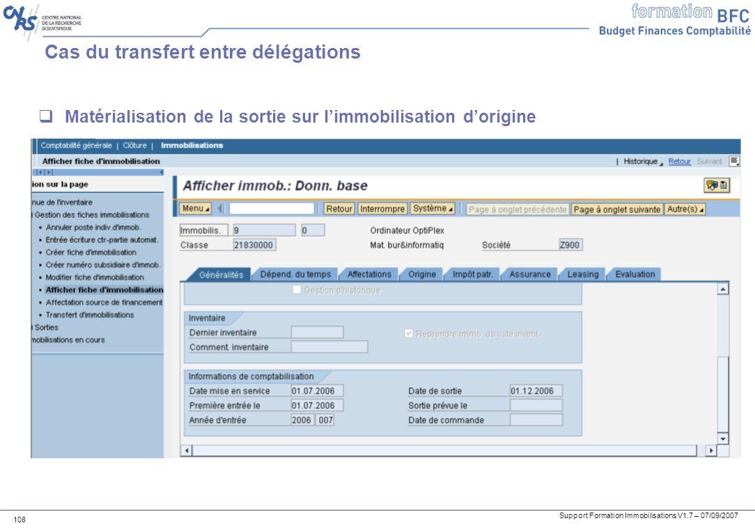 Support Formation Immobilisations V1.7 – 07/09/2007 108 Cas du transfert entre délégations Matérialisation de la sortie sur limmobilisation dorigine