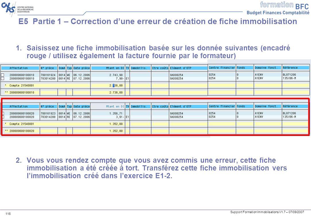Support Formation Immobilisations V1.7 – 07/09/2007 116 E5 Partie 1 – Correction dune erreur de création de fiche immobilisation 1.Saisissez une fiche