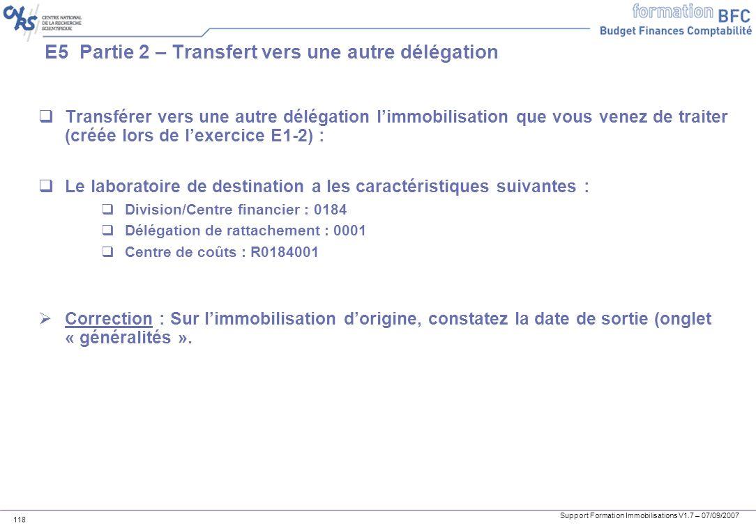 Support Formation Immobilisations V1.7 – 07/09/2007 118 E5 Partie 2 – Transfert vers une autre délégation Transférer vers une autre délégation limmobi