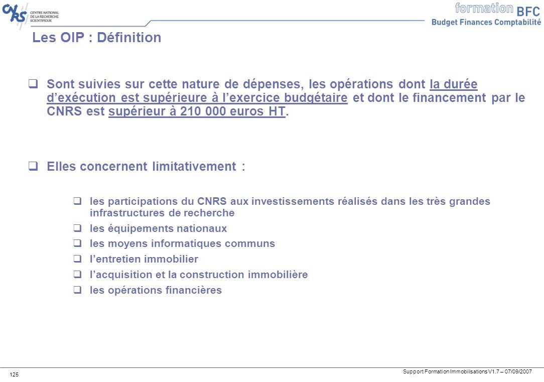 Support Formation Immobilisations V1.7 – 07/09/2007 125 Les OIP : Définition Sont suivies sur cette nature de dépenses, les opérations dont la durée d
