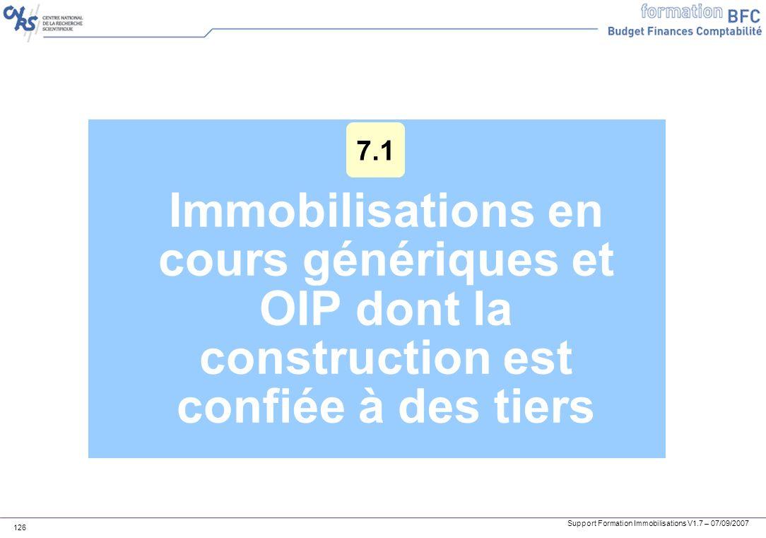 Support Formation Immobilisations V1.7 – 07/09/2007 126 Immobilisations en cours génériques et OIP dont la construction est confiée à des tiers 7.1