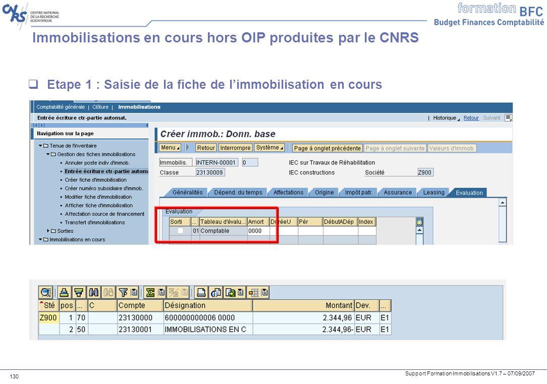 Support Formation Immobilisations V1.7 – 07/09/2007 130 Immobilisations en cours hors OIP produites par le CNRS Etape 1 : Saisie de la fiche de limmob