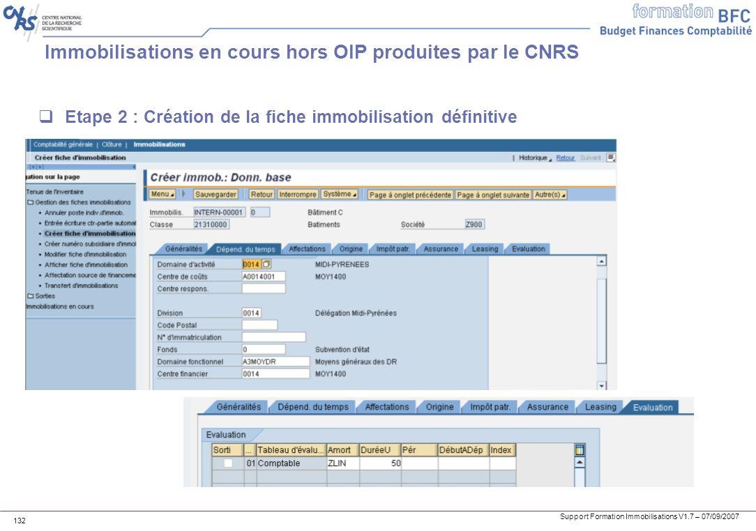 Support Formation Immobilisations V1.7 – 07/09/2007 132 Immobilisations en cours hors OIP produites par le CNRS Etape 2 : Création de la fiche immobil