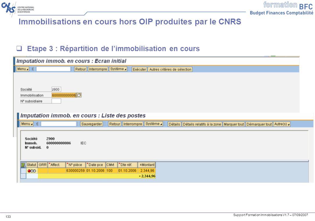 Support Formation Immobilisations V1.7 – 07/09/2007 133 Immobilisations en cours hors OIP produites par le CNRS Etape 3 : Répartition de limmobilisati