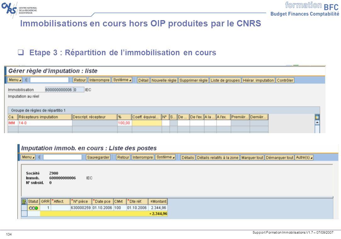 Support Formation Immobilisations V1.7 – 07/09/2007 134 Immobilisations en cours hors OIP produites par le CNRS Etape 3 : Répartition de limmobilisati