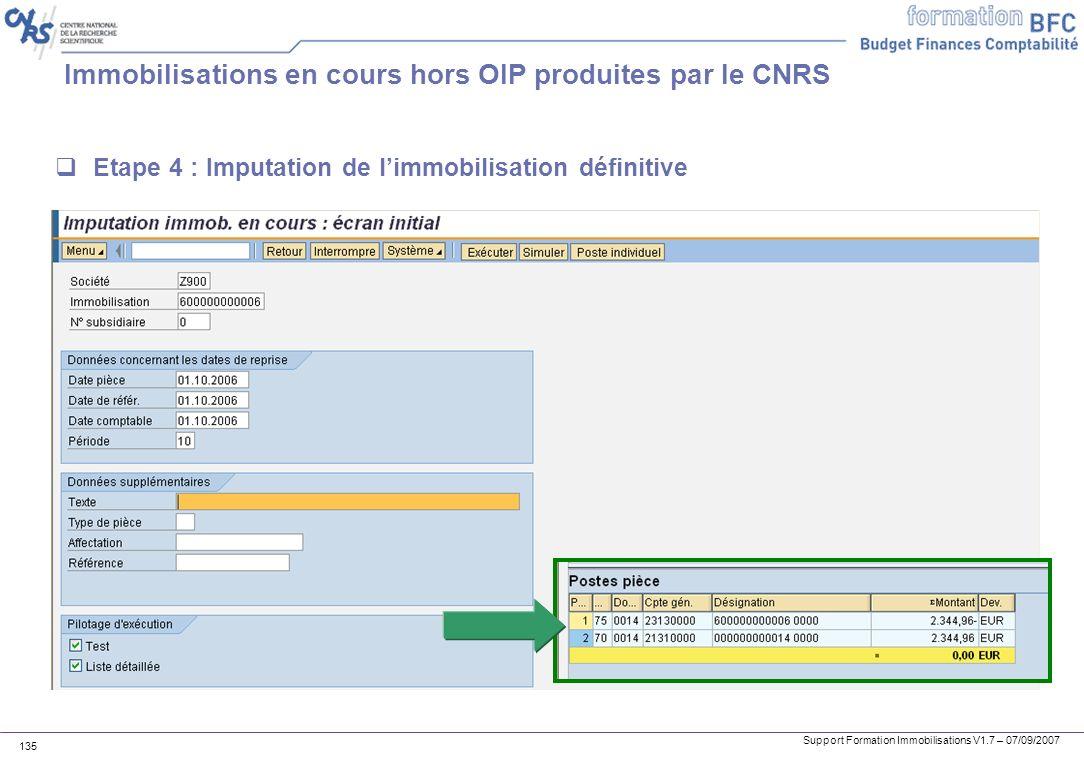Support Formation Immobilisations V1.7 – 07/09/2007 135 Immobilisations en cours hors OIP produites par le CNRS Etape 4 : Imputation de limmobilisatio