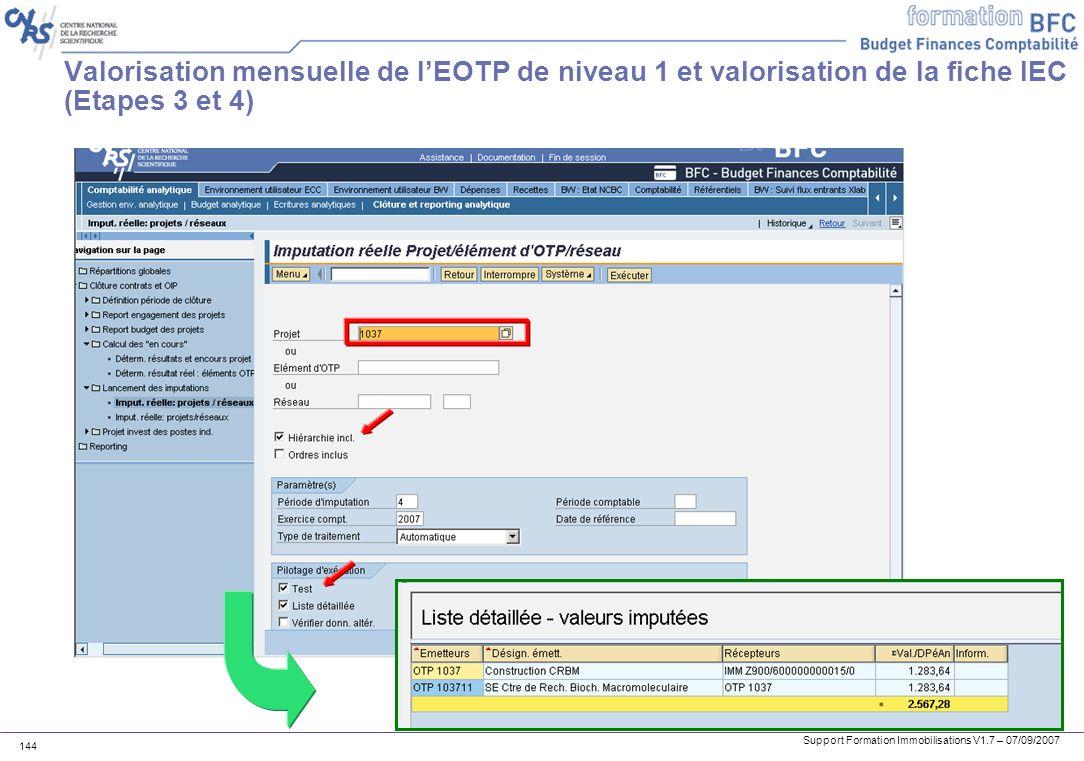 Support Formation Immobilisations V1.7 – 07/09/2007 144 Valorisation mensuelle de lEOTP de niveau 1 et valorisation de la fiche IEC (Etapes 3 et 4)
