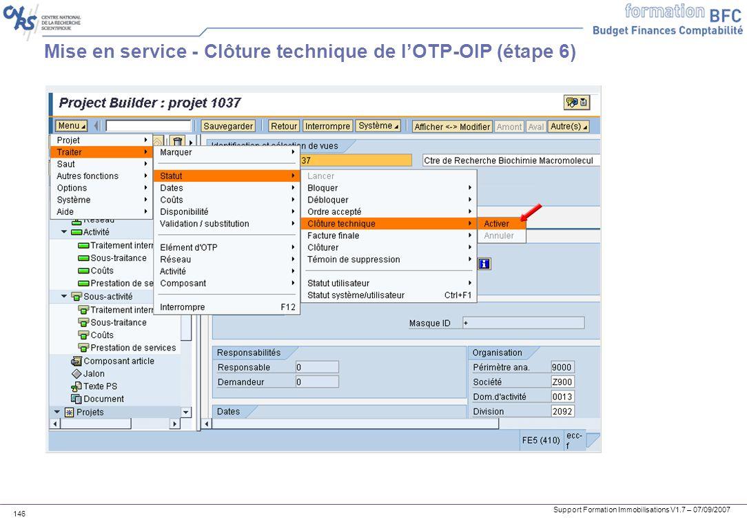 Support Formation Immobilisations V1.7 – 07/09/2007 146 Mise en service - Clôture technique de lOTP-OIP (étape 6)