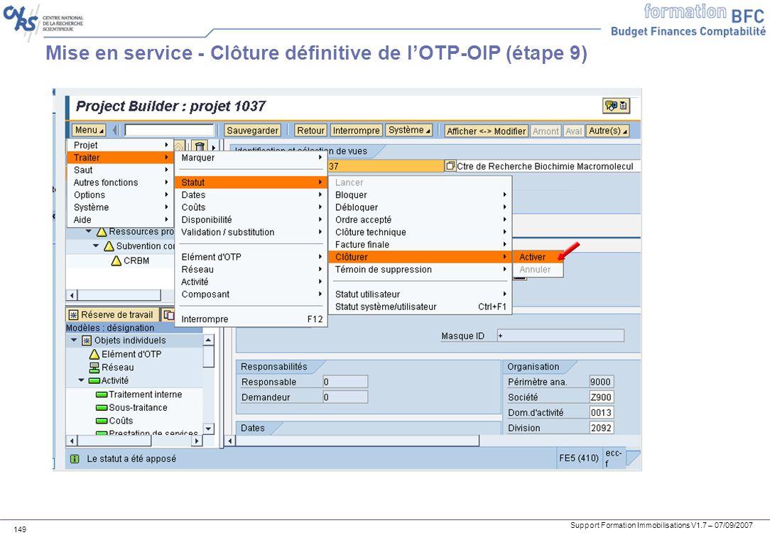 Support Formation Immobilisations V1.7 – 07/09/2007 149 Mise en service - Clôture définitive de lOTP-OIP (étape 9)