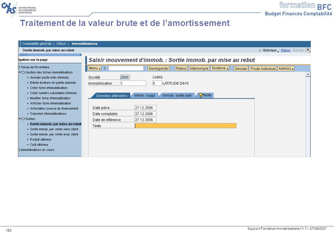 Support Formation Immobilisations V1.7 – 07/09/2007 153 Traitement de la valeur brute et de lamortissement