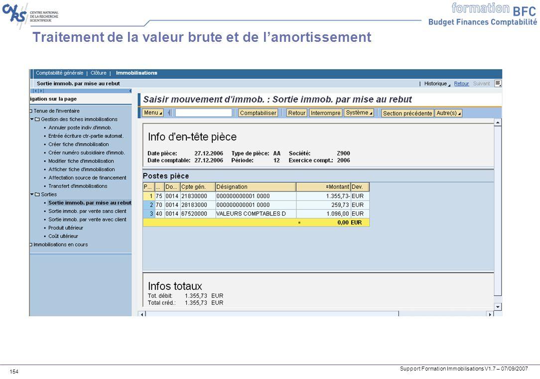 Support Formation Immobilisations V1.7 – 07/09/2007 154 Traitement de la valeur brute et de lamortissement