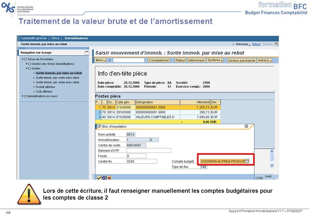 Support Formation Immobilisations V1.7 – 07/09/2007 155 Traitement de la valeur brute et de lamortissement Lors de cette écriture, il faut renseigner