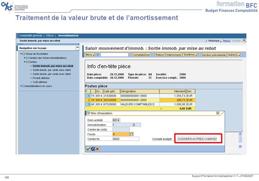 Support Formation Immobilisations V1.7 – 07/09/2007 156 Traitement de la valeur brute et de lamortissement