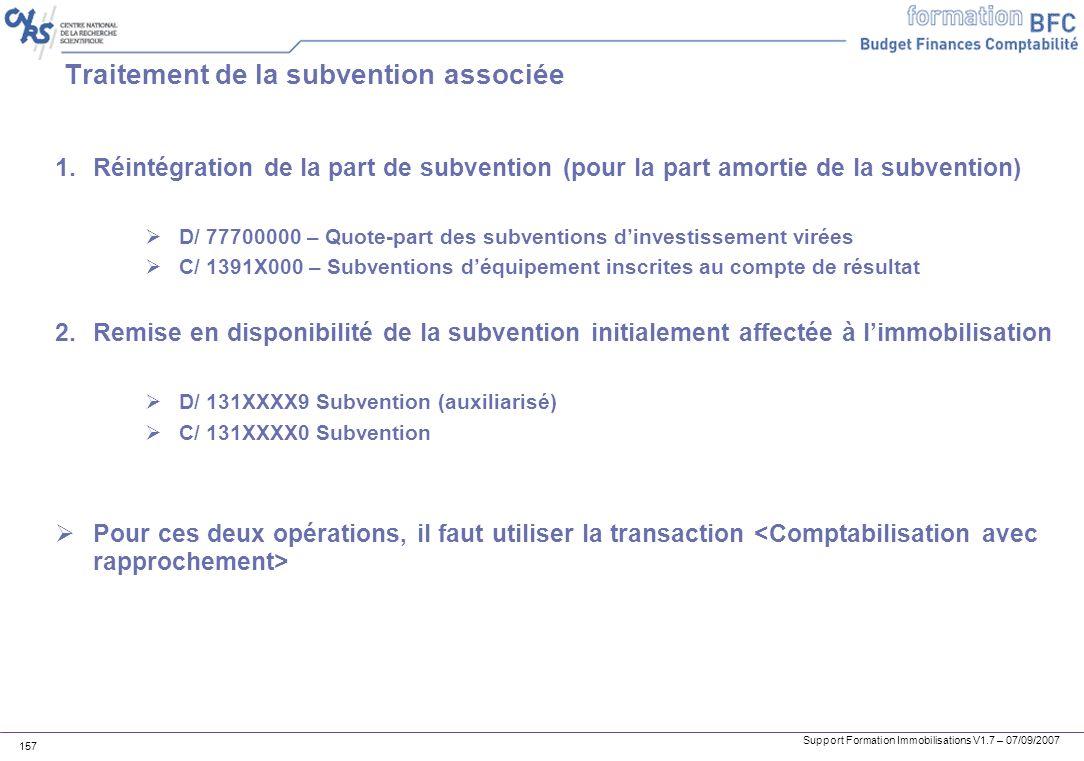 Support Formation Immobilisations V1.7 – 07/09/2007 157 Traitement de la subvention associée 1.Réintégration de la part de subvention (pour la part am